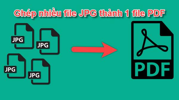 Hướng dẫn chuyển đổi định dạng file JPG thành file PDF